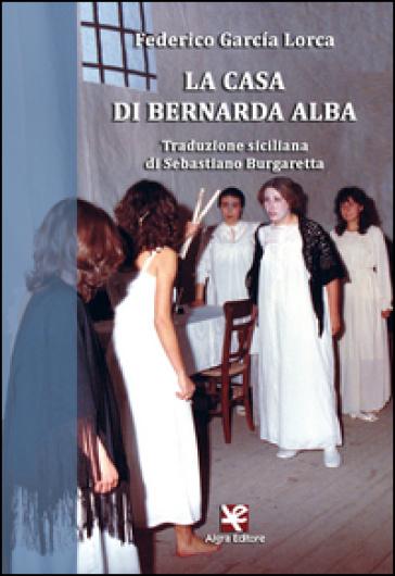 La casa di Bernarda Alba. Traduzione siciliana - Federico Garcia Lorca   Ericsfund.org