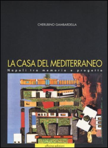 La casa del Mediterraneo. Napoli tra memoria e progetto - Cherubino Gambardella   Jonathanterrington.com