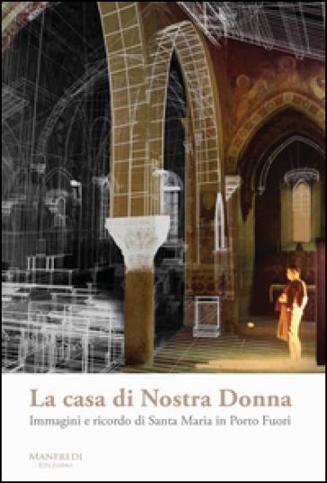 La casa di Nostra Donna. Immagini e ricordo di Santa Maria in Porto Fuori. Ediz. a colori - A. Volpe | Rochesterscifianimecon.com