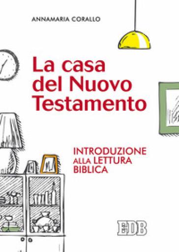 La casa del Nuovo Testamento. Introduzione alla lettura biblica - Annamaria Corallo |
