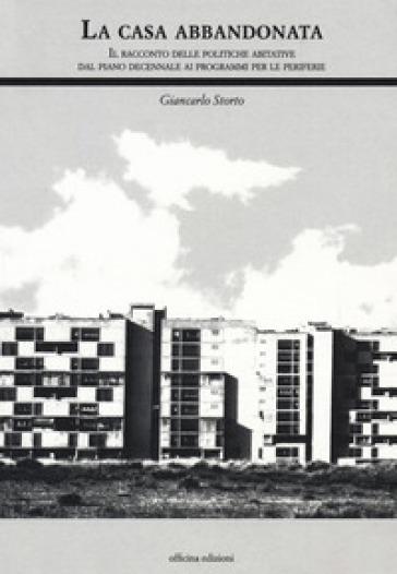La casa abbandonata. Il racconto delle politiche abitative dal piano decennale ai programmi per le periferie - Giancarlo Storto pdf epub
