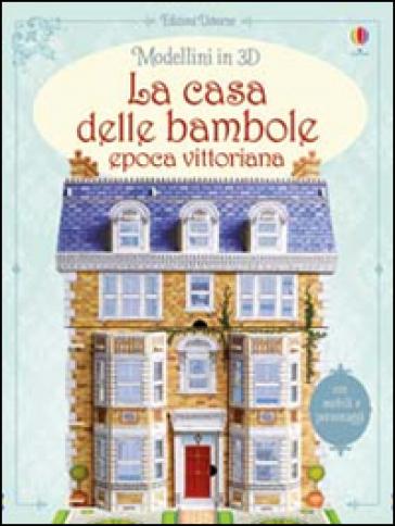 La casa delle bambole epoca vittoriana anna milbourne for Piano casa delle bambole vittoriana