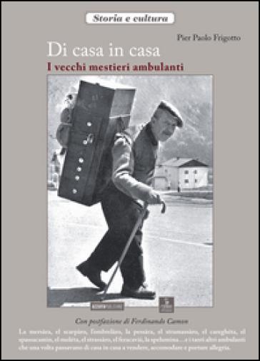 Di casa in casa. I vecchi mestieri ambulanti - P. Paolo Frigotto   Rochesterscifianimecon.com