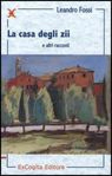La casa degli zii e altri racconti - Leandro Fossi |