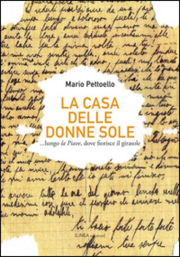 La casa delle donne sole... lungo la Piave, dove fiorisce il girasole - Mario Pettoello  