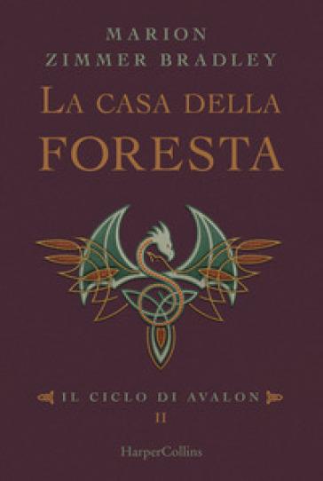 La casa della foresta. Il ciclo di Avalon. 2. - Marion Zimmer Bradley | Ericsfund.org