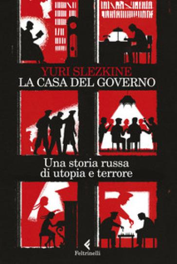 La casa del governo. Una storia russa di utopia e terrore - Yuri Slezkine   Rochesterscifianimecon.com