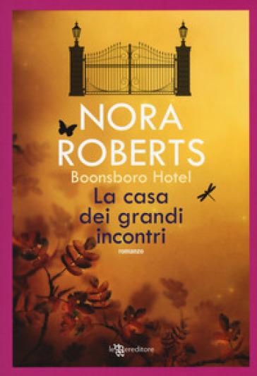 La casa dei grandi incontri. Trilogia di Boonsboro Hotel - Nora Roberts |