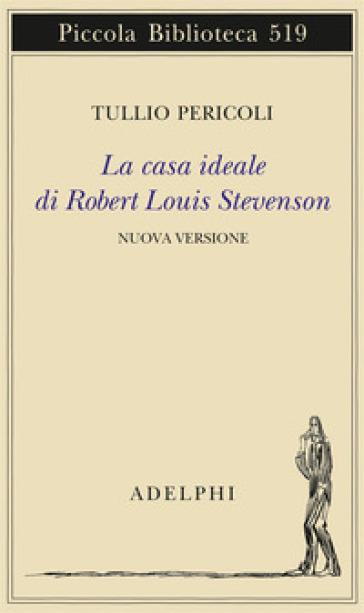 La casa ideale di Robert Louis Stevenson. Ediz. illustrata - Tullio Pericoli   Jonathanterrington.com