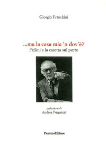 ... Ma la casa mia n'dovè? Fellini e la casetta sul porto - Giorgio Franchini | Ericsfund.org