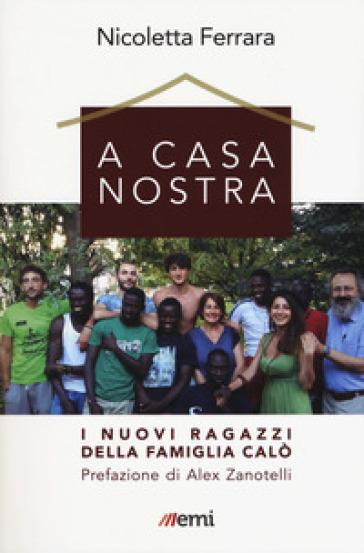 A casa nostra. I nuovi ragazzi della famiglia Calò - Nicoletta Ferrara |