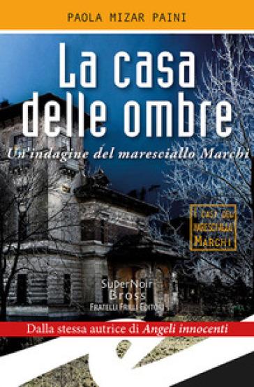La casa delle ombre. Un'indagine del maresciallo Marchi - Paola Mizar Paini | Rochesterscifianimecon.com