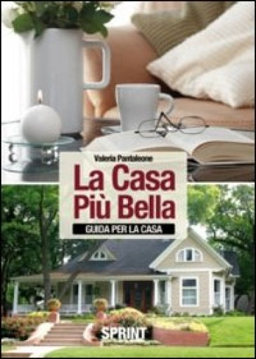 La casa più bella. Guida per la casa - Valeria Pantaleone |
