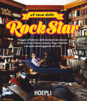 A casa delle rockstar. Viaggio all'interno delle fantastiche dimore di Elvis, Ozzy, Dylan, Lennon, Page, Hendrix e di tante altre leggende del rock. Ediz. illustrata - Anita Valentini pdf epub