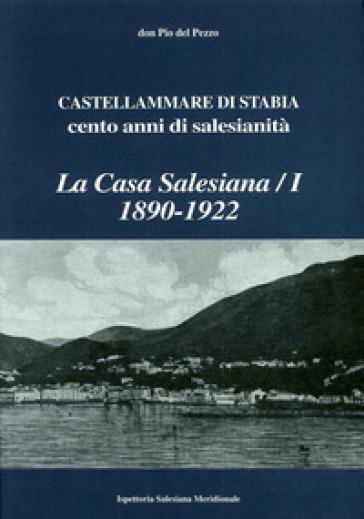 La casa salesiana (1890-1922), Castellammare di Stabia. Cento anni di salesianità - Pio Del Pezzo |