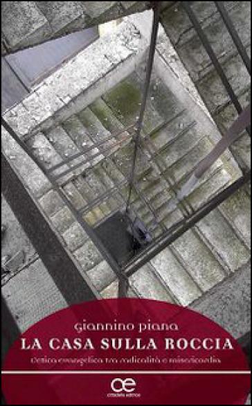 La casa sulla roccia. L'etica evangelica tra radicalità e misericordia - Giannino Piana | Kritjur.org