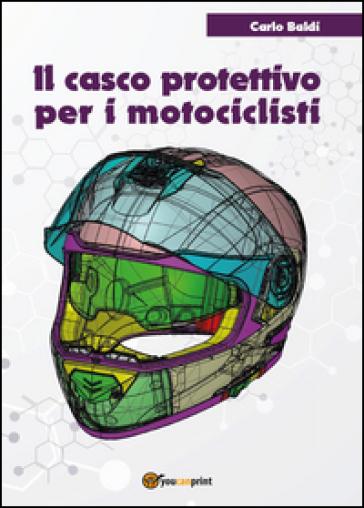 Il casco protettivo per i motociclisti - Carlo Baldi   Rochesterscifianimecon.com