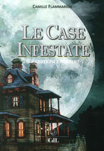 Le case infestate. Suggestioni e misteri - Camille Flammarion |