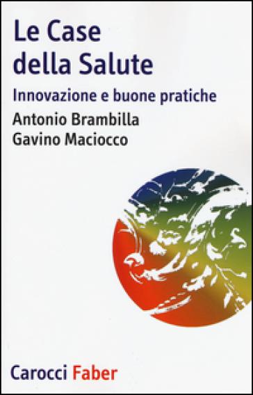 Le case della salute. Innovazione e buone pratiche - Antonio Brambilla | Jonathanterrington.com