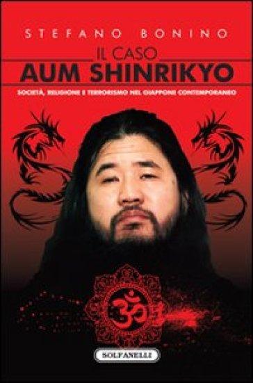 Il caso Aum Shinrikyo. Società, religione e terrorismo nel Giappone contemporaneo - Stefano Bonino | Rochesterscifianimecon.com