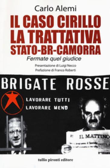 Il caso Cirillo. La trattativa Stato-BR-camorra - Carlo Alemi | Rochesterscifianimecon.com