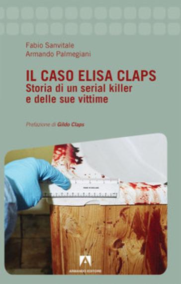 Il caso Elisa Claps. Storia di un serial killer e delle sue vittime - Fabio Sanvitale |