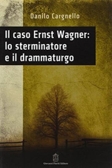 Il caso Ernst Wagner: lo sterminatore e il drammaturgo - Danilo Cargnello | Jonathanterrington.com