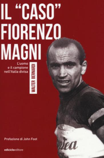 Il «caso» Fiorenzo Magni. L'uomo e il campione nell'Italia divisa - Walter Bernardi   Thecosgala.com
