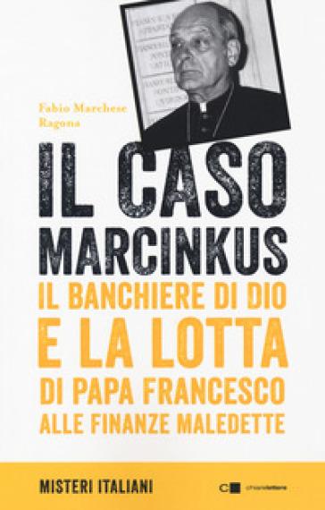 Il caso Marcinkus. Il banchiere di Dio e la lotta di papa Francesco alle finanze maledette - Fabio Marchese Ragona pdf epub