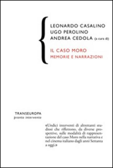 Il caso Moro. Memorie e narrazioni - L. Casalino  