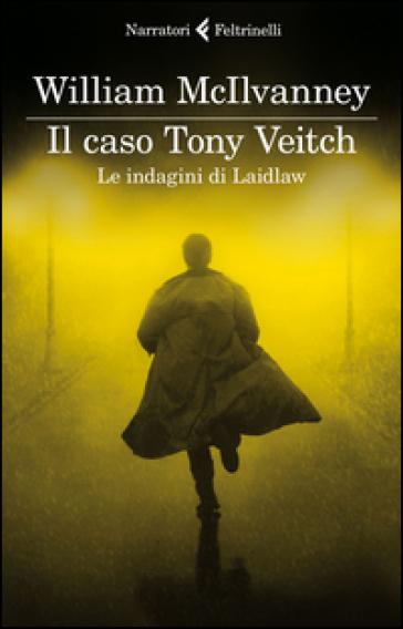 Il caso Tony Veitch. Le indagini di Laidlaw - William McIlvanney |