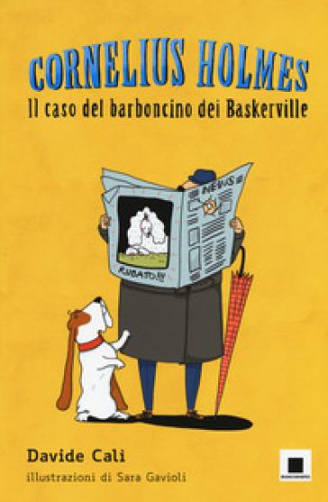 Il caso del barboncino dei Baskerville. Cornelius Holmes . Ediz. a colori - Davide Calì |