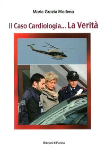 Il caso cardiologia... La verità - Maria Grazia Modena | Rochesterscifianimecon.com