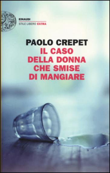 Il caso della donna che smise di mangiare - Paolo Crepet |