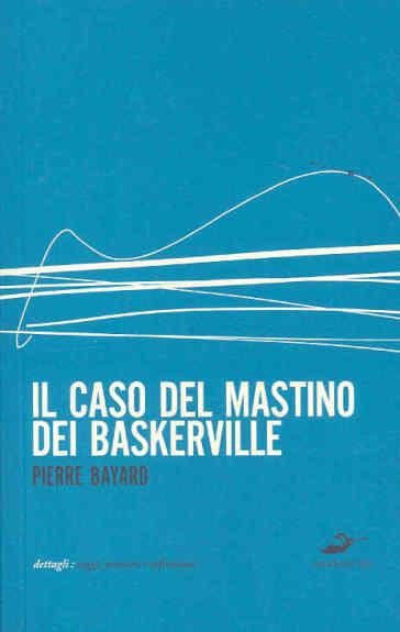 Il caso del mastino dei Baskerville - Pierre Bayard |