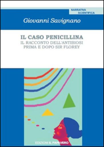 Il caso penicillina. Il racconto dell'antibiosi prima e dopo sir Florey - Giovanni Savignano pdf epub