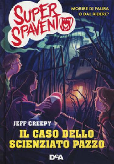 Il caso dello scienziato pazzo. Super spavento - Jeff Creepy |