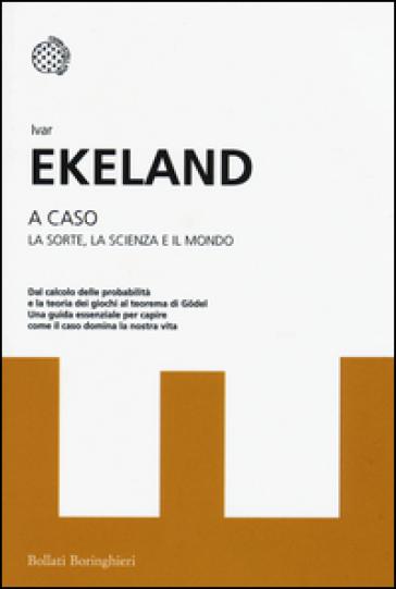 A caso. La sorte, la scienza, il mondo - Ivar Ekeland pdf epub