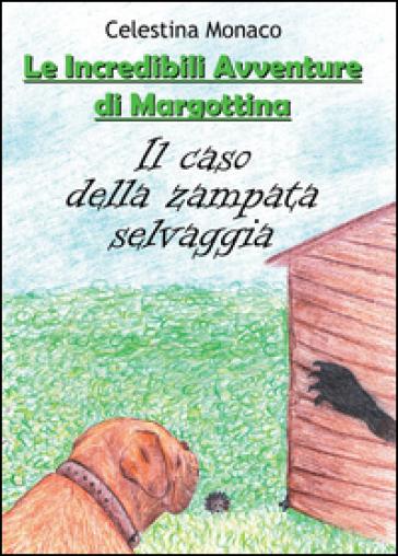 Il caso della zampata selvaggia. Le incredibili avventure di Margottina - Celestina Monaco |