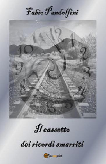 Il cassetto dei ricordi smarriti - Fabio Pandolfini  