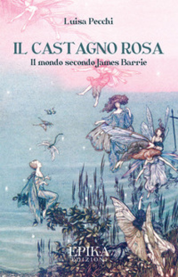 Il castagno rosa. Il mondo secondo James Barrie - Luisa Pecchi |