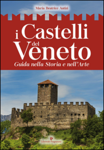 I castelli del Veneto. Guida nella storia e nell'arte - Maria Beatrice Autizi pdf epub