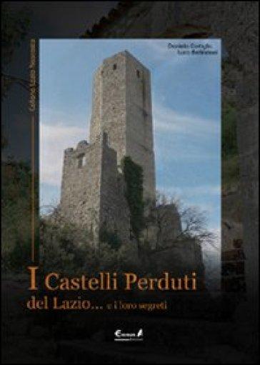 I castelli perduti del Lazio e i loro segreti - Luca Bellincioni | Rochesterscifianimecon.com