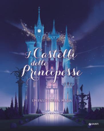 I castelli delle principesse. Un passo nella magia. Ediz. a colori