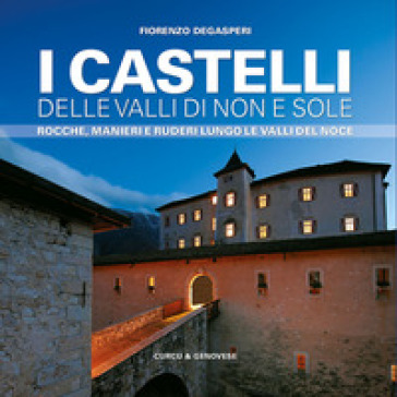I castelli delle valli di Non e Sole. Rocche, manieri e ruderi lungo le valli del Noce - Fiorenzo Degasperi | Rochesterscifianimecon.com