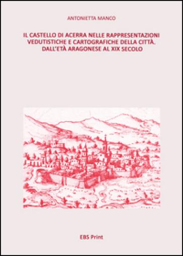 Il castello di Acerra nelle rappresentazioni vedutistiche e cartografiche della città. Dall'età aragonese al XIX secolo