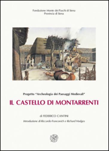 Il castello di Montarrenti. Lo scavo archeologico (1982-1987). Per la storia della formazione del villaggio medievale in Toscana (sec. VII-XV) - Federico Cantini |