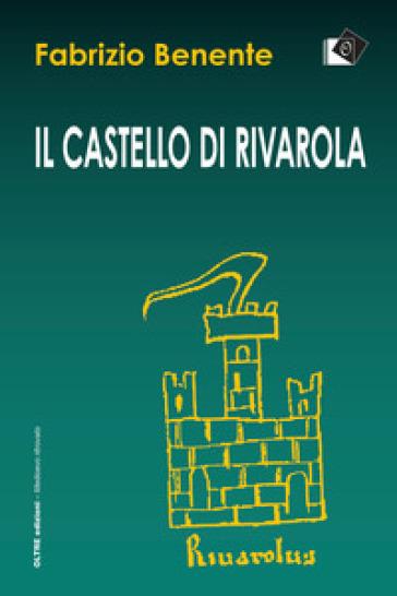 Il castello di Rivarola. Campagne di scavo 1996/97 e indagini archeologiche 2018 - Fabrizio Benente |