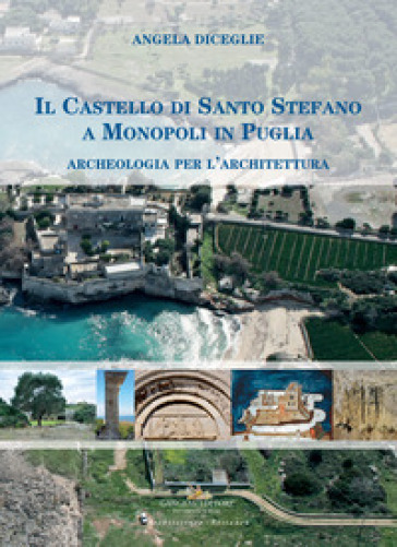 Il castello di Santo Stefano a Monopoli in Puglia. Archeologia per l'architettura - Angela Diceglie | Ericsfund.org