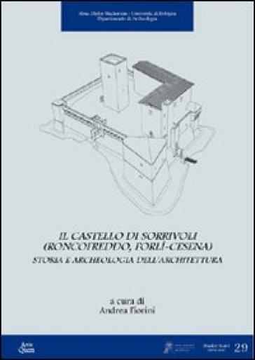 Il castello di Sorrivoli (Roncofreddo, Forlì-Cesena). Storia e archeologia dell'architettura - A. Fiorini |